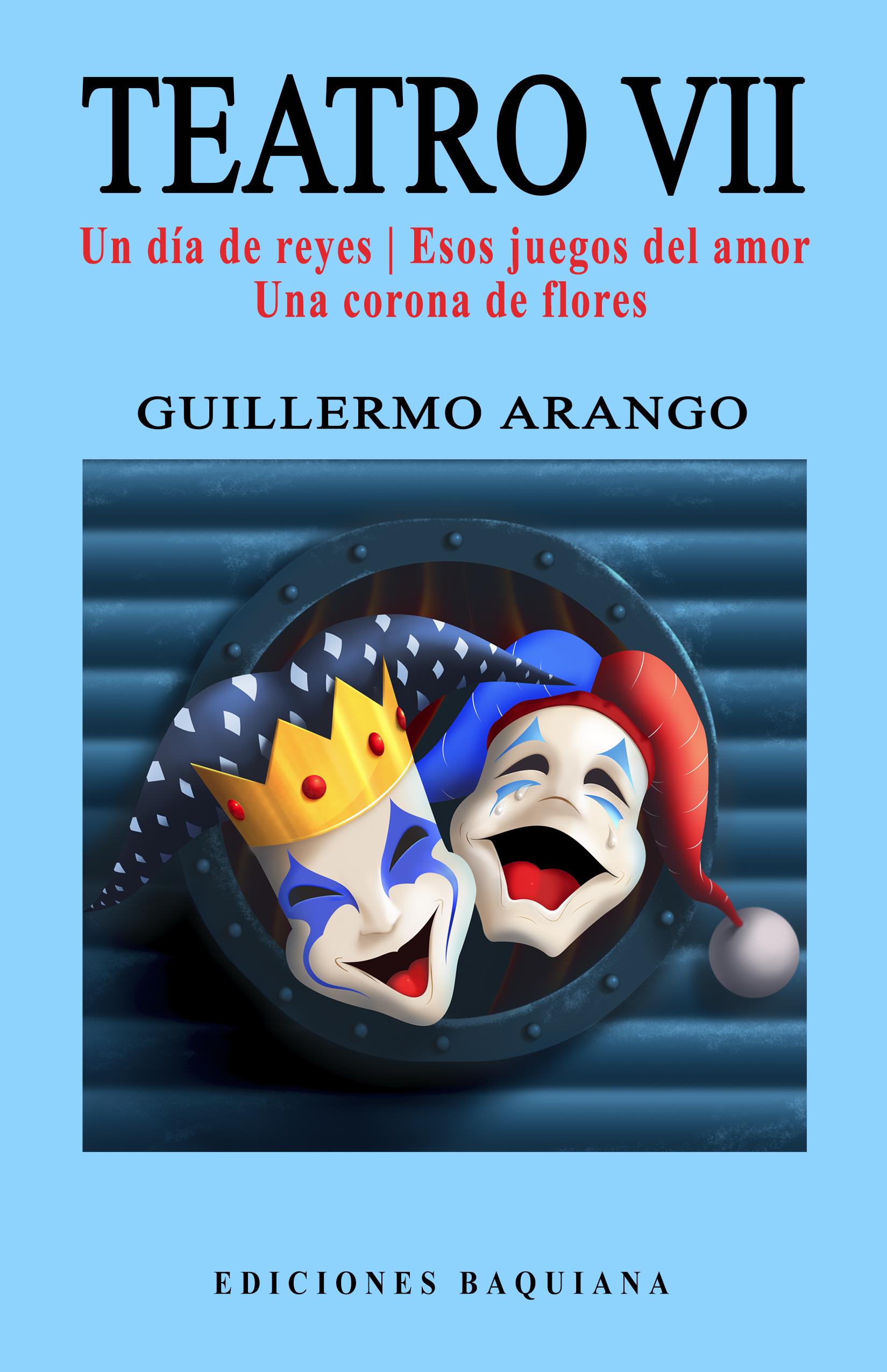 Teatro VII (Un día de reyes | Esos juegos del amor | Una corona de flores)